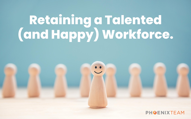 PhoenixTeam Retaining a Talented Workforce